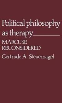 Political Philosophy as Therapy: Marcuse Reconsidered