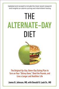 "The Alternate-Day Diet: The Original Up-Day, Down-Day Eating Plan to Turn on Your ""Skinny Gene,"" Shed the Pounds, and Live a Longer and Health"