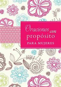 Oraciones Con Proposito Para Mujeres = Prayers with Purpose for Women