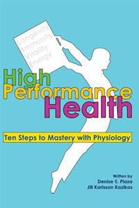 High Performance Health: Ten Steps to Mastery with Physiology
