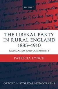 The Liberal Party in Rural England 1885-1910