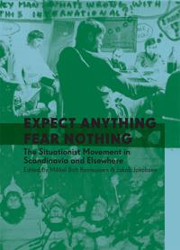 Expect Anything, Fear Nothing: The Situationist Movement in Scandinavia and Elsewhere