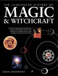 The Illustrated History of Magic & Witchcraft
