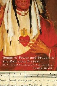 Songs of Power and Prayer in the Columbia Plateau