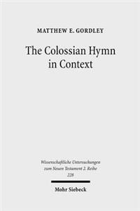 The Colossian Hymn in Context: An Exegesis in Light of Jewish and Greco-Roman Hymnic and Epistolary Conventions