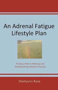 An Adrenal Fatigue Lifestyle Plan: Finding a Path to Wellness and Shedding Those Stubborn Pounds