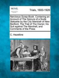 Narcissus Scrap-Book. Contaning an Account of the Seizure of a Nude Statuette by the City Marshall of New Bedford, the Trial of the Owner, His Suit Against the Marshall, and Comments of the Press
