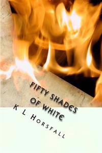 Fifty Shades of White: A Pure and Light Alternative to a Dark, Dirty Tale.