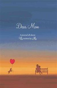 Dear Mom: A Journal All about Us Written by Me