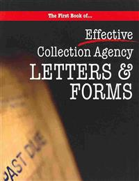 The First Book of Collection Agency Letters and Forms: Part of the Collecting Money Series