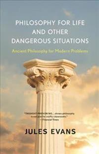 Philosophy for Life and Other Dangerous Situations: Ancient Philosophy for Modern Problems