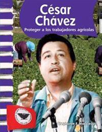 Cesar Chavez: Proteger A los Trabajadores Agricolas = Cesar Chavez - cesar-chavez-proteger-a-los-trabajadores-agricolas-cesar-chavez