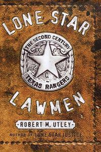 Lone Star Lawmen: The Second Century of the Texas Rangers