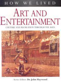 Art and Entertainment: Culture and Recreation Through the Ages