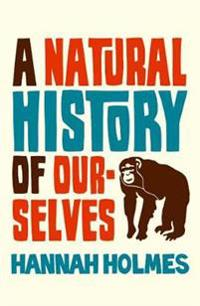 Natural History of Ourselves