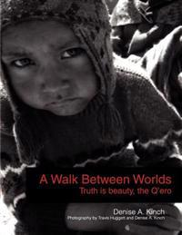A Walk Between Worlds, Truth Is Beauty, the Q'Ero