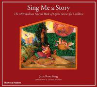 Sing Me a Story: The Metropolitan Opera's Book of Opera Stories for Children the Metropolitan Opera's Book of Opera Stories for Childre