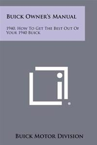 Buick Owner's Manual: 1940, How to Get the Best Out of Your 1940 Buick