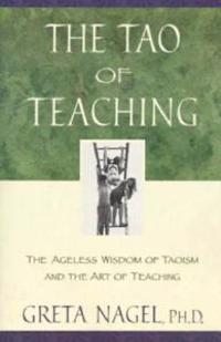 The Tao of Teaching: The Ageles Wisdom of Taoism and the Art of Teaching