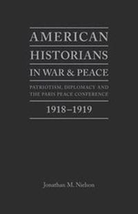 American Historians in War and Peace