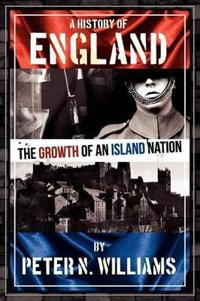 A History of England The Growth of an Island Nation