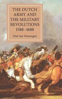 The Dutch Army and the Military Revolutions, 1588-1688