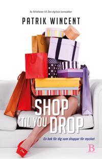 Shop 'til you drop : en bok för dig som shoppar för mycket