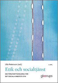 Etik och socialtjänst 5:e uppl : Om förutsättningarna för det sociala arbetets etik