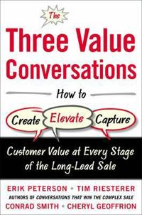 The Three Value Conversations: How to Create, Elevate, and Capture Customer Value at Every Stage of ; Conrad Smith,Tim Riesterer,Erik Peterson ; 2015