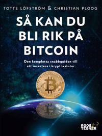 Så kan du bli rik på bitcoin: Den kompletta snabbguiden till att investera