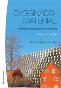 Byggnadsmaterial : tillverkning, egenskaper och användning – övningsbok