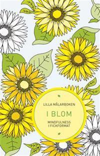 Lilla målarboken : I blom – Mindfulness i fickformat