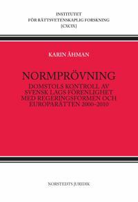 Normprövning : Domstols kontroll av svensk lags förenlighet med regeringsformen och europarätten 2000-2010