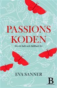 Passionskoden : för ett helt och hållbart liv