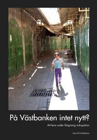 På Västbanken intet nytt? : att leva under långvarig ockupation