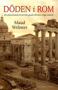 Döden i Rom : en annorlunda historisk guide till den eviga staden