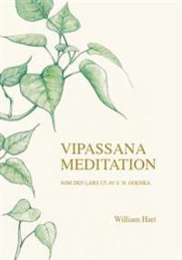 Vipassana meditation : som den lärs ut av S. N. Goenka
