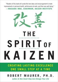 The Spirit of Kaizen: Creating Lasting Excellence One Small Step at a Time; Robert Maurer ; 2012