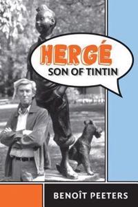 Hergé, Son of Tintin; Benoit Peeters,Tina A. Kover ; 2012