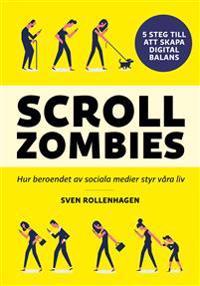 Scrollzombies : hur beroendet av sociala medier styr våra liv