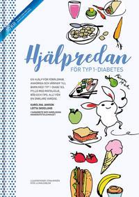 Hjälpredan för typ 1-diabetes : en hjälp för föräldrar, anhöriga och vänner till barn med typ 1-diabetes ; fylld med matglädje, råd och tips – allt för en enklare vardag
