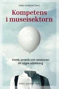 Kompetens i museisektorn : politik praktik och relationen till högre utbildning