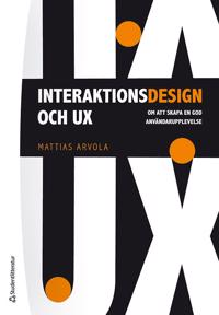 Interaktionsdesign och UX ; om att skapa en god användarupplevelse