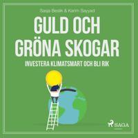 Guld och gröna skogar: Investera klimatsmart och bli rik