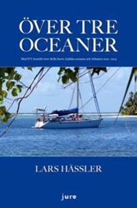 Över tre oceaner : med S/Y Jennifer över Stilla havet, Indiska oceanen och Atlanten 2010-2013