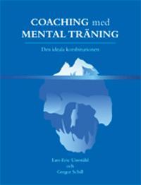 Coaching med mental träning : den ideala kombinationen; Lars-Eric Uneståhl; Gregor Schill ; 2012