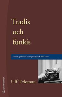 Tradis och funkis – Svensk språkvård och språkpolitik efter 1800