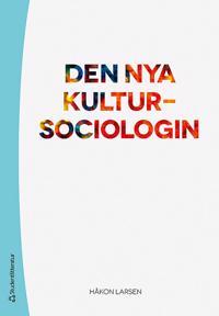 Den nya kultursociologin : kultur som perspektiv och forskningsobjekt