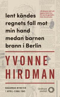 Lent kändes regnets fall mot min hand medan barnen brann i Berlin : dagarnas nyheter 1 april – 9 maj
