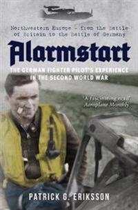 Bilde av Alarmstart: The German Fighter Pilot's Experience In The Second World War: Northwestern Europe - From The Battle Of Britain To The Battle Of Germany